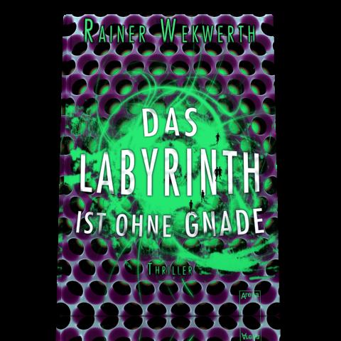 """Buchabbildung von Rainer Wekwerths """"Das Labyrinth ist ohne Gnade"""""""
